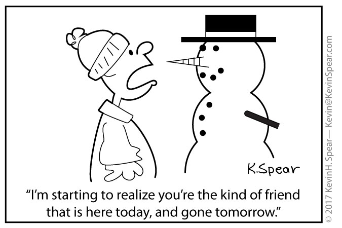 "Cartoon of a boy and snowman. The boy says, ""I am realizing you're the kind of friend that is here today, and gone tomorrow."""