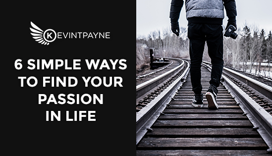 6 Simple Ways To Find Your Passion In Life