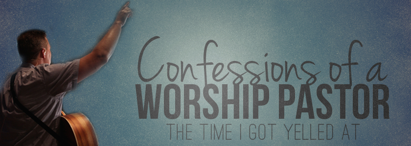 confessions-of-a-worship-pastor-yelled_at-840x400