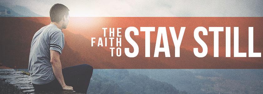 faith-to-stay-still