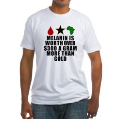 Melanin is worth over $300 a gram more than gold T-Shirt http://www.cafepress.com/keyamsha.1708562960 $14.99