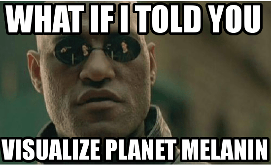VISUALIZE PLANET MELANIN