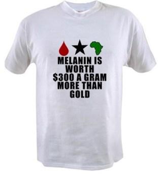 melanin_is_worth_300_a_gram_more_than_gold_tshirt