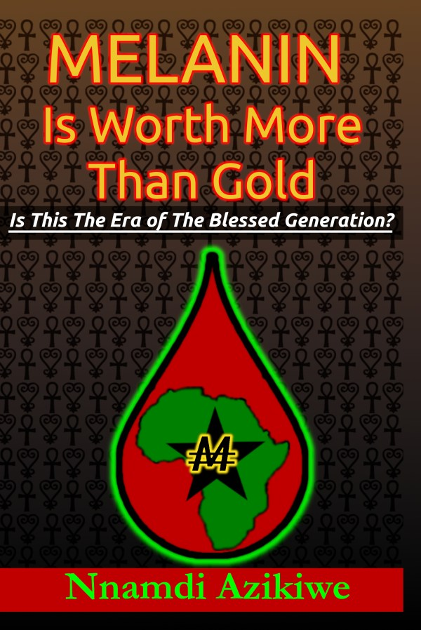 cover of the book Melanin Is Worth More Than Gold: Is This The Era Of The Blessed Generation