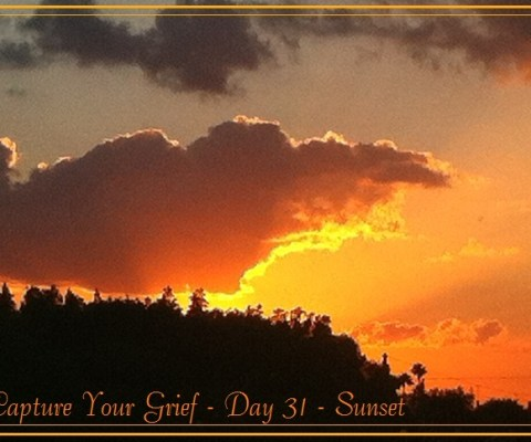 Capture Your Grief – Day 31 – Sunset