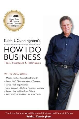 Keith J. Cunningham – How I Do Business