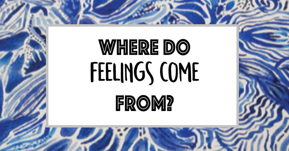 Where Do Feelings Come From?