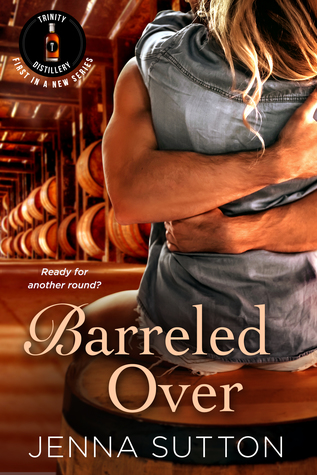 In Review: Barreled Over (Trinity Distillery #1) by Jenna Sutton