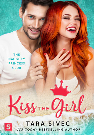 In Review: Kiss the Girl (Naughty Princess Club #3) by Tara Sivec