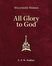 """All Gods Glory - Walthers Works"" by CFW Walther"