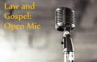 Law and Gospel: Open Mic