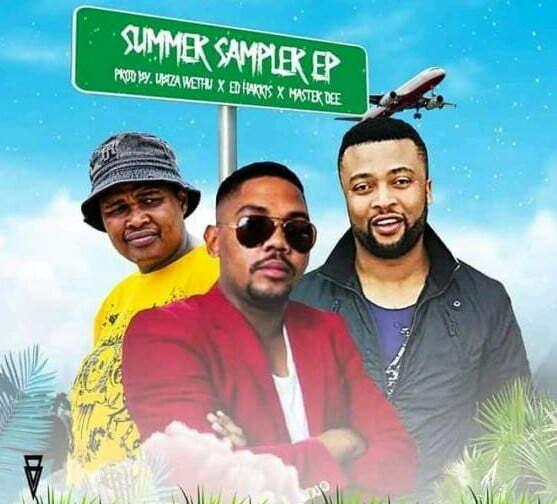 uBizza Wethu, Ed Harris & Master Dee – Summer Sampler (EP)