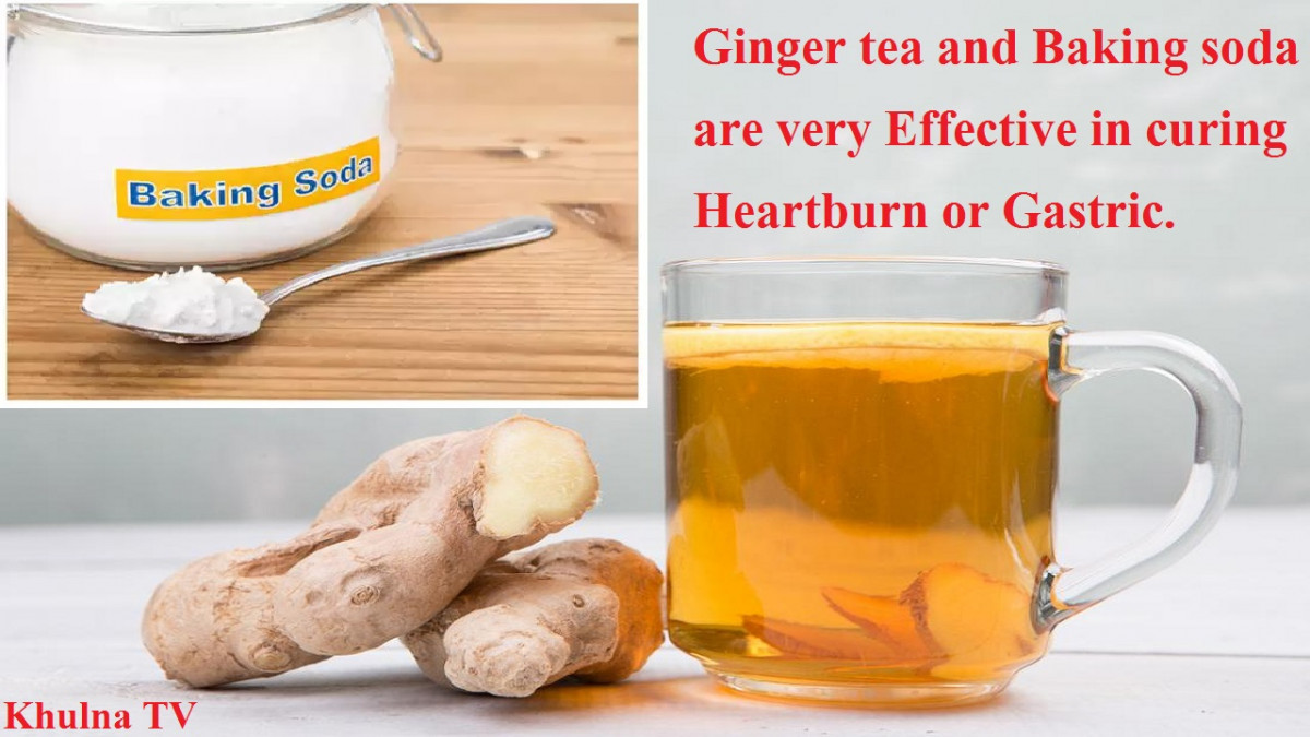 Ginger tea and Baking soda are very effective in curing Heartburn or Gastric khulnatv