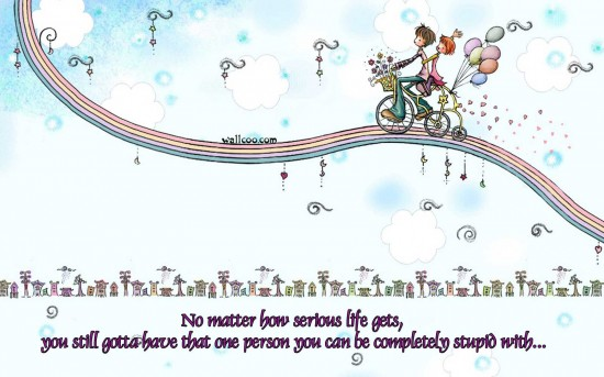One person you can be completely stupid with... LoveQuote95