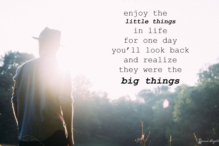 Enjoy the little things Inspirational 14 9 2015