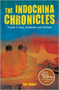 The cover of the book indochina chronicles, - travels in laos cambodia and vietnam. Written by Phil Karber