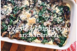 Roasted Mushroom and Spinach Casserole