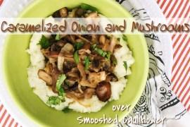 Caramelized Onion and Mushrooms over Smooshed Cauliflower
