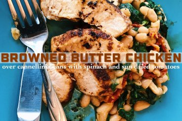 Browned Butter Chicken over cannellini beans with spinach and sun dried tomatoes