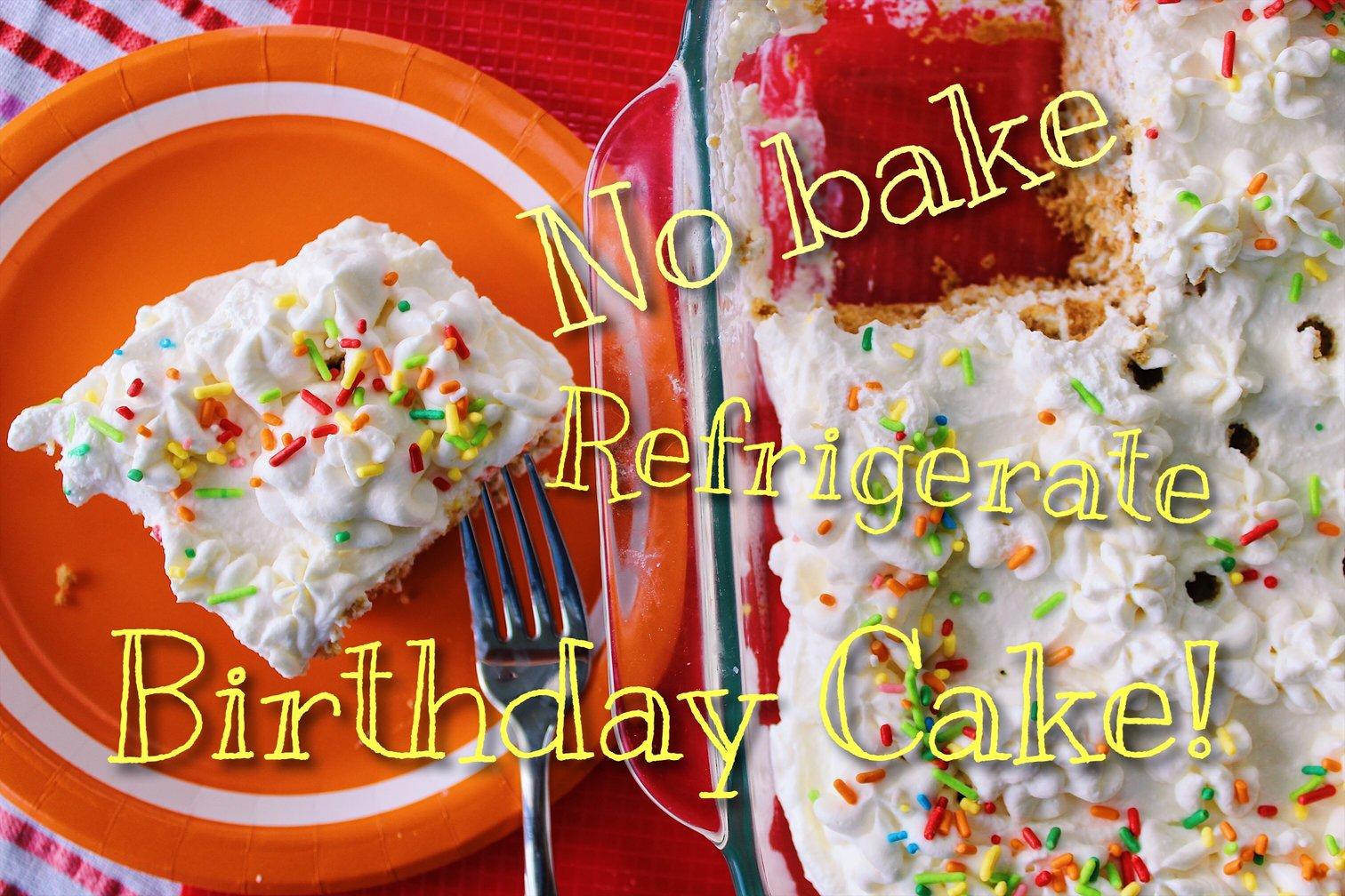 No Bake Refrigerate Birthday Cake Kick And Dinner