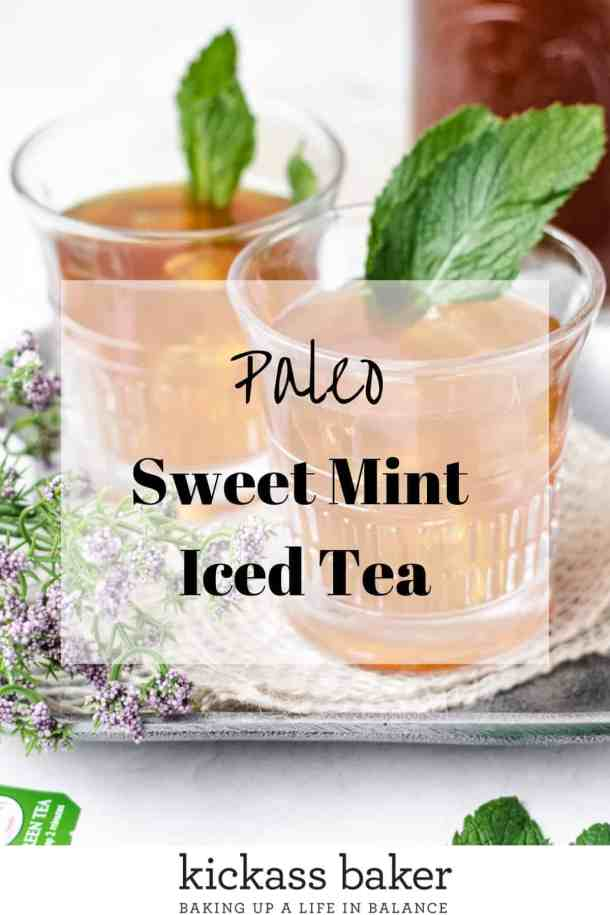 Sweet Mint Iced Tea (paleo-friendly) | kickassbaker.com pin for Pinterest with text overlay