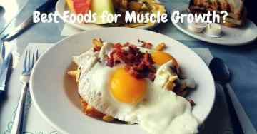 What is the Best Food for Muscle Growth and What Makes It So Great?