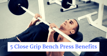 5 Close Grip Bench Press Benefits You Might Not Have Heard About