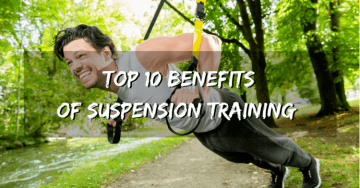 Top 10 Benefits of Suspension Training That You Might Not Know