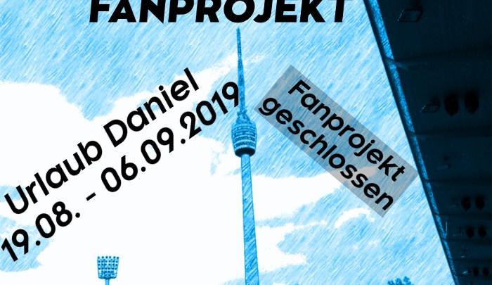 Urlaub Daniel –> Fanprojekt geschlossen