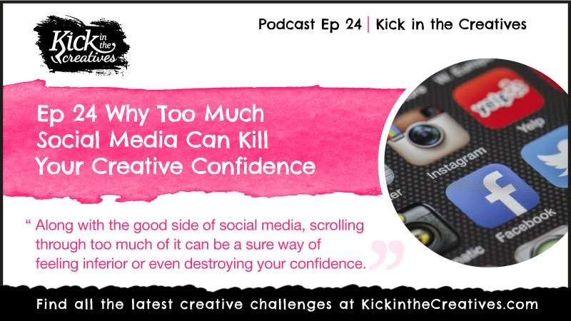 Ep24 Creative Podcast Too-Much-Social-Media-Creative-Confidence