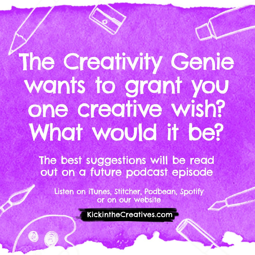 The Creativity Genie wants to grant you one creative wish? What would it be?