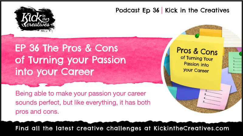 Ep 36. The Pros & Cons of Turning your Creative Passion into your Career