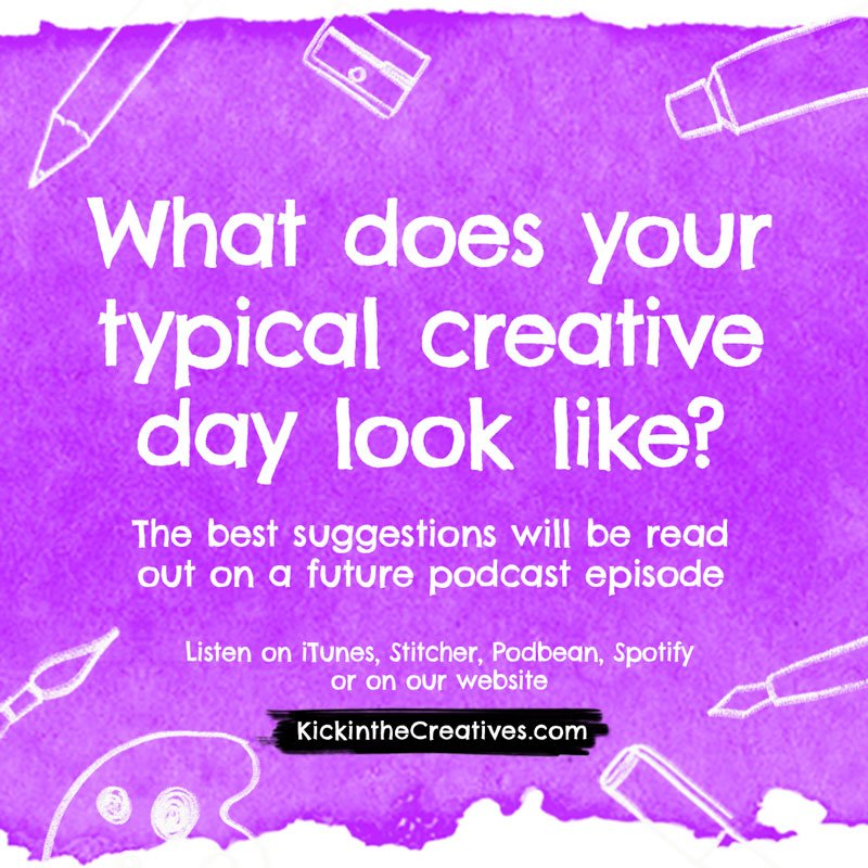 Podcast Question What does your typical creative day look like?