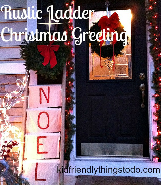 A Rustic Ladder Greeting For Christmas! Spell NOEL and hang it up on ladder rungs for a beautiful Christmas Front Porch!