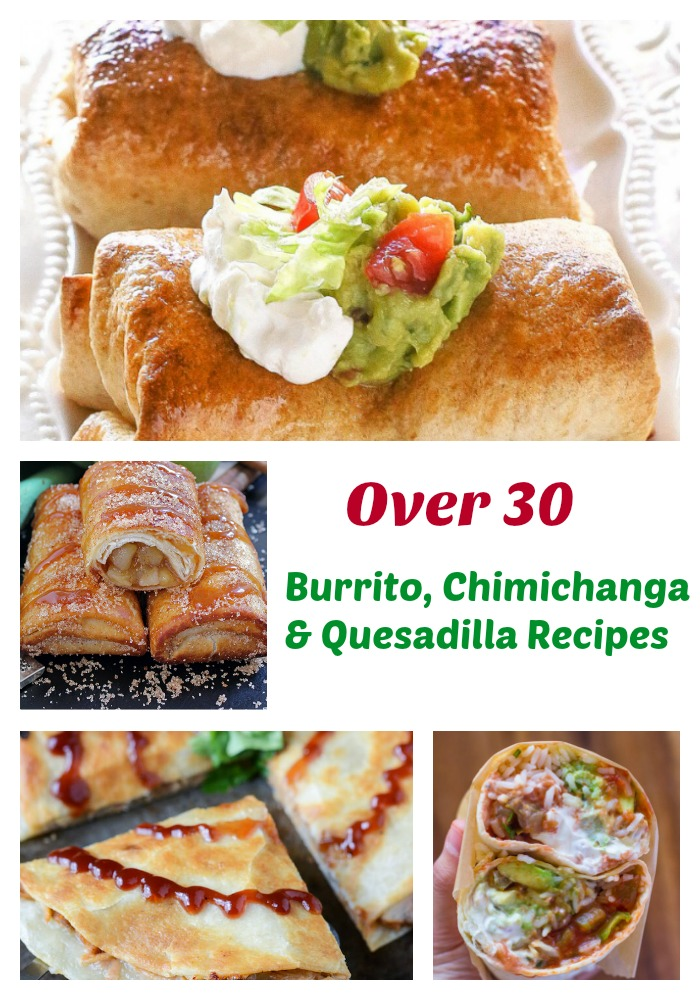 Over 30 Burrito, Chimichanga, and Quesadilla Mexican Recipes