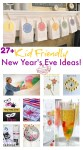 Over 27 Ways To Ring in the New Year With Kids! - Activities, Crafts, Fun Food, Games and Ball Drop Ideas! - We've Got This! Simple - Fun and Done! www.kidfriendlythingstodo.com