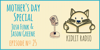 KidLit Podcast: The Mother's Day Special