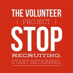 Stop Recruiting [Volunteers], Start Retaining [Volunteers]