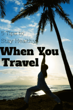 5 Tips to Stay Healthy When You Travel