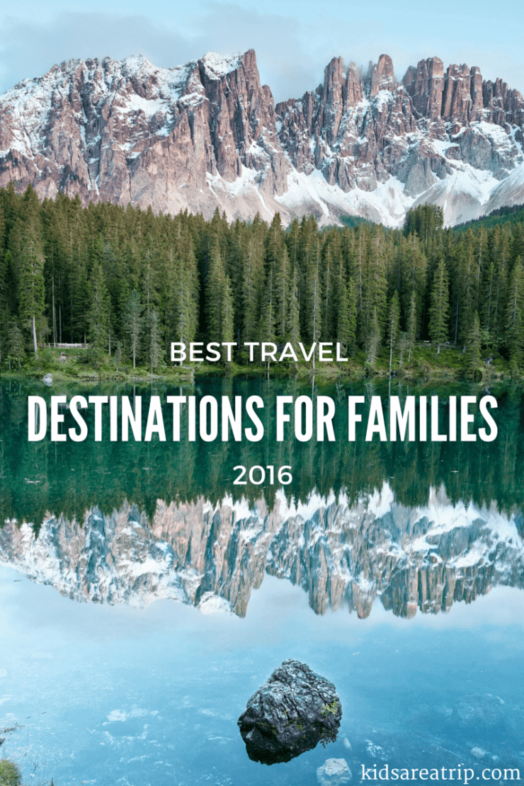 The Best Travel Destinations for Families in 2016-Kids Are A Trip
