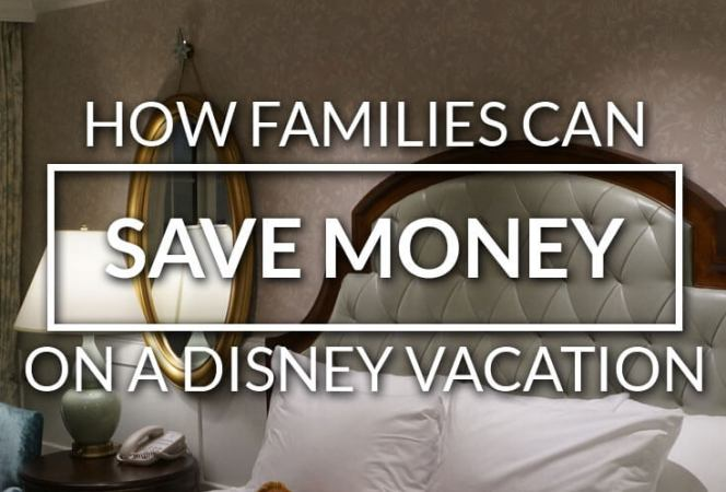How Families Can Save Money on A Disney Vacation-Kids Are A Trip