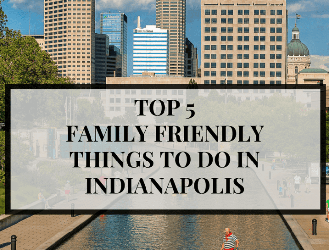 Top 5 Family Friendly Things to Do in Indianapolis