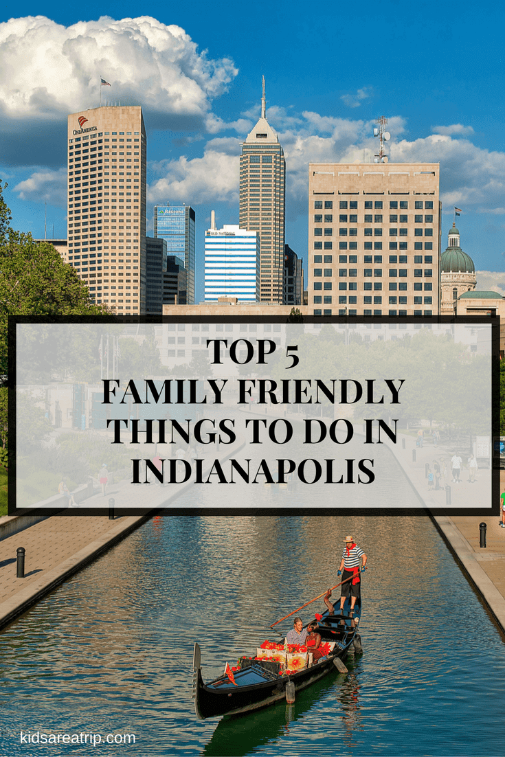 Top 5 Family Friendly Things to Do in Indianapolis-Kids Are A Trip