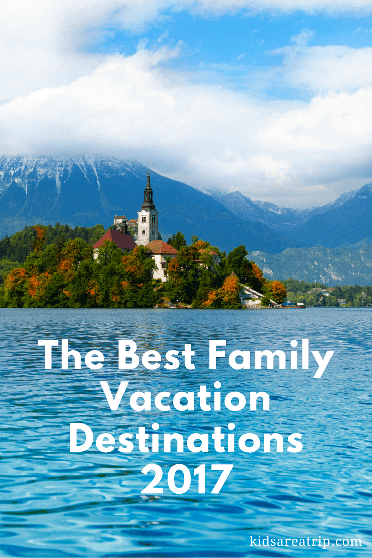 The best family vacation destinations 2017 kids are a trip for Top ten best vacation spots