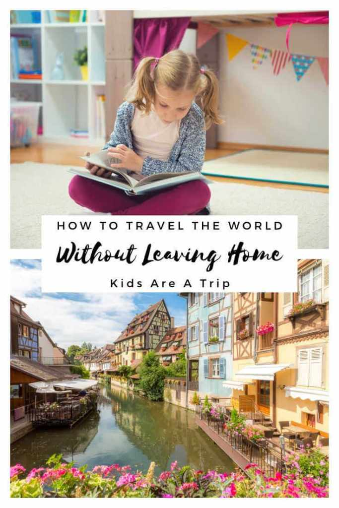 How to Travel the World from Home-Kids Are A Trip