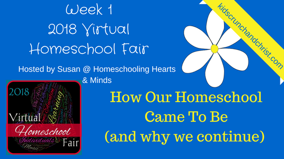2018 Virtual Homeschool Fair Week 1 why we homeschool; How our homeschool came to be and why we continue!