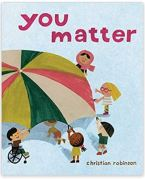 "Alt=""you matter by christian robinson"""