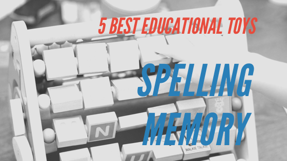 Best Educational Toys: Spelling & Memory – A Handy Buying Guide