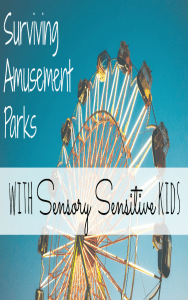 Easy to follow tips on surviving amusement parks when traveling with sensory sensitive kids