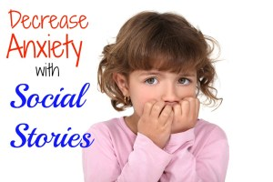 "Decrease anxiety with ""Social Stories"""